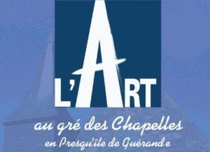 13ème édition L'Art au gré des Chapelles - Exposition @ Dans 14 chapelles de la presqu'ile de Guérande